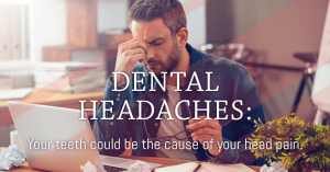 Could pain in your teeth be causing your headaches?